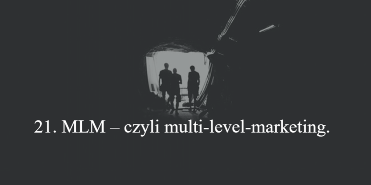 21. MLM – czyli multi-level-marketing.